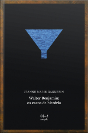 Walter Benjamin: Os Cacos Da História