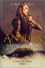 Ankilor O Reino Ameaçado: A Saga De Anira Tomo I