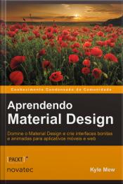 Aprendendo Material Design: Domine O Material Design E Crie Interfaces Bonitas E Animadas Para Aplicativos Móveis E Web