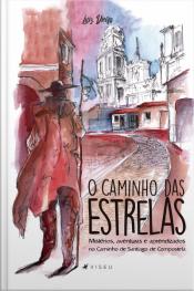 O Caminho Das Estrelas: Mistérios, Aventuras E Aprendizados No Caminho De Santiago De Compostela