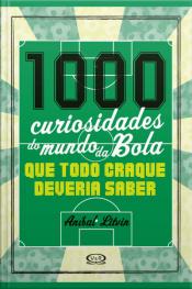 1.000 Curiosidades Do Mundo Da Bola Que Todo Craque Deveria Saber
