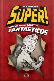Súper! Manual Para Garotos Fantásticos