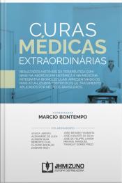 Curas Médicas Extraordinárias: Resultados Notáveis Da Terapêutica Com Base Na Abordagem Sistêmica E Na Medicina Integrativa Biomolecular, Apresentando Os Mais Atualizados Protocolos De Tratamento Aplicados Por Médicos Brasileiros.