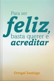 Para Ser Feliz Basta Querer E Acreditar