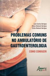 Problemas Comuns No Ambulatório De Gastroenterologia: Como Conduzir