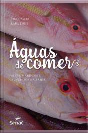 Águas De Comer: Peixes, Mariscos E Crustáceos Da Bahia