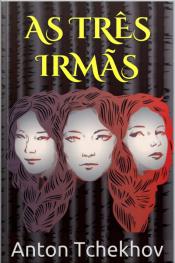 As Três Irmãs - Tchekhov