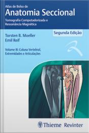 Atlas De Bolso De Anatomia Seccional - Tomografia Computadorizada E Ressonância Magnética Vol.iii: Coluna Vertebral, Extremidades E Articulações