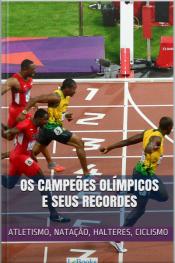Os Campeões Olímpicos E Seus Recordes