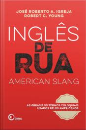 Inglês De Rua: As Girias E Os Termos Coloquiais Usados Pelos Americanos