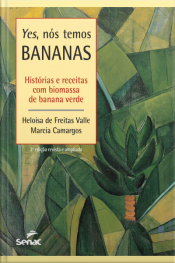Yes, Nós Temos Bananas: Histórias E Receitas Com Biomassa De Banana Verde