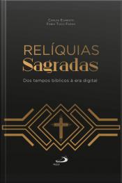Relíquias Sagradas: Dos Tempos Bíblicos À Era Digital