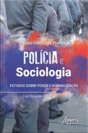 Polícia E Sociologia: Estudos Sobre Poder E Normalização