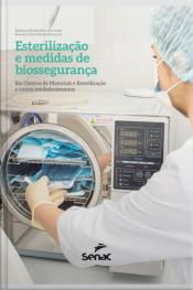 Esterilização E Medidas De Biossegurança: Em Centros De Materiais E Esterilização E Outros Estabelecimentos