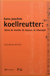 Hans-joachim Koellreutter: Ideias De Mundo, De Música, De Educação