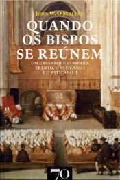 Quando Os Bispos Se Reúnem: Um Ensaio Que Compara Trento, O Vaticano I E O Vaticano Ii