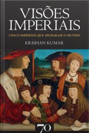 Visões Imperiais: Cinco Impérios Que Mudaram O Mundo