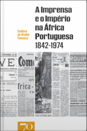 A Imprensa E O Império Na África Portuguesa 1842-1974