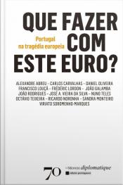 Que Fazer Com Este Euro?: Portugal Na Tragédia Europeia
