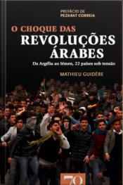 O Choque Das Revoluções Árabes: Da Argélia Ao Iémen, 22 Países Sob Tensão