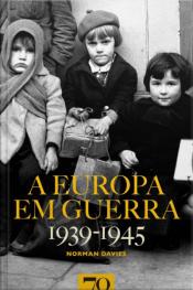 A Europa Em Guerra: 1939-1945