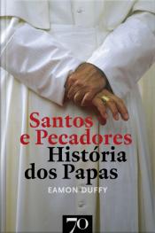 Santos E Pecadores: História Dos Papas