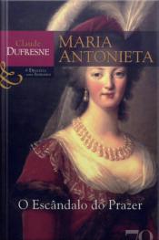 Maria Antonieta: O Escândalo Do Prazer