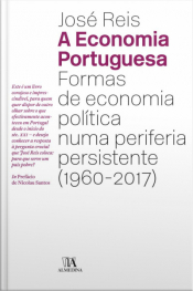 A Economia Portuguesa: Formas De Economia Política Numa Periferia Persistente (1960-2017)