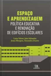 Espaço E Aprendizagem: Política Educativa E Renovação De Edifícios Escolares