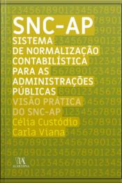 Snc-ap - Sistema De Normalização Contabilística Para Administracões Públicas: Visão Prática Do Snc-ap