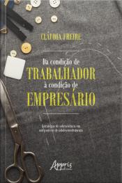 Da Condição De Trabalhador À Condição De Empresário:: Estratégias De Sobrevivência Em Um Contexto De Subdesenvolvimento