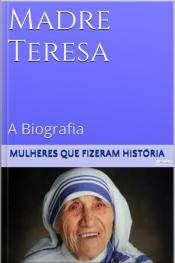 Madre Teresa De Calcutá - A Biografia