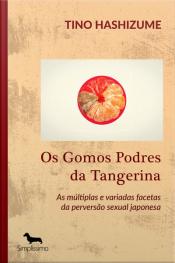 Os Gomos Podres Da Tangerina: As Múltiplas E Variadas Facetas Da Perversão Sexual Japonesa