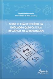 Sobre O (não) Domínio Da Linguagem Química E Sua Influência Na Aprendizagem