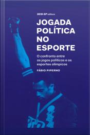 Jogada Política No Esporte: O Confronto Entre Os Jogos Políticos E Os Esportes Olímpicos