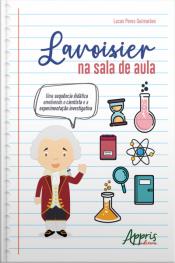 Lavoisier Na Sala De Aula: : Uma Sequência Didática Envolvendo O Cientista E A Experimentação Investigativa