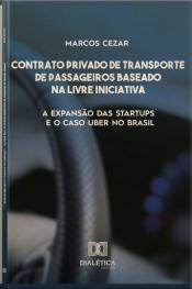 Contrato Privado De Transporte De Passageiros Baseado Na Livre Iniciativa: A Expansão Das Startups E O Caso Uber No Brasil