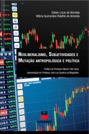 Neoliberalismo, Subjetividades E Mutação Antropológica E Política