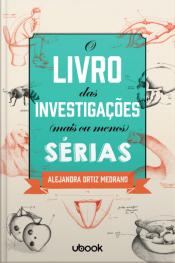 O livro das investigações mais ou menos sérias