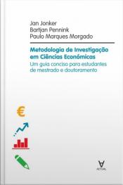 Metodologia De Investigação Em Ciências Económicas: Um Guia Conciso Para Estudantes De Mestrado E Doutoramento Em Ciência De Gestão