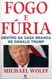 Fogo E Fúria: Dentro Da Casa Branca De Donald Trump