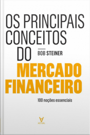 Os Principais Conceitos Do Mercado Financeiro: 100 Noções Essenciais