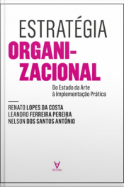 Estratégia Organizacional: Do Estado Da Arte À Implementação Prática
