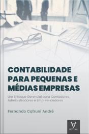 Contabilidade Para Pequenas E Médias Empresas: Um Enfoque Gerencial Para Contadores, Administradores E Empreendedores