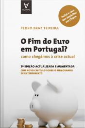 O Fim Do Euro Em Portugal?: Como Chegámos À Crise Actual