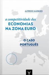 A Competitividade Das Economias Da Zona Euro: O Caso Português