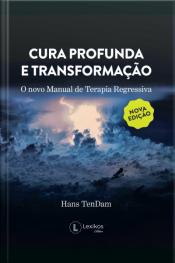 Cura Profunda E Transformação: O Novo Manual De Terapia Regressiva