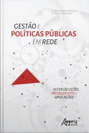 Gestão E Políticas Públicas Em Rede: Interlocuções, Pressupostos E Aplicações