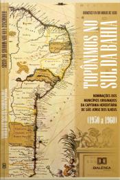 Topônimos No Sul Da Bahia: Nominações Dos Municípios Originados Da Capitania Hereditária De São Jorge Dos Ilheus (1950 A 1960)