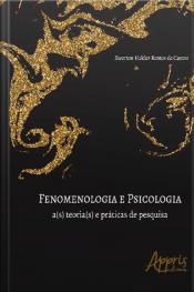 Fenomenologia E Psicologia: A(s) Teoria(s) E Práticas De Pesquisa